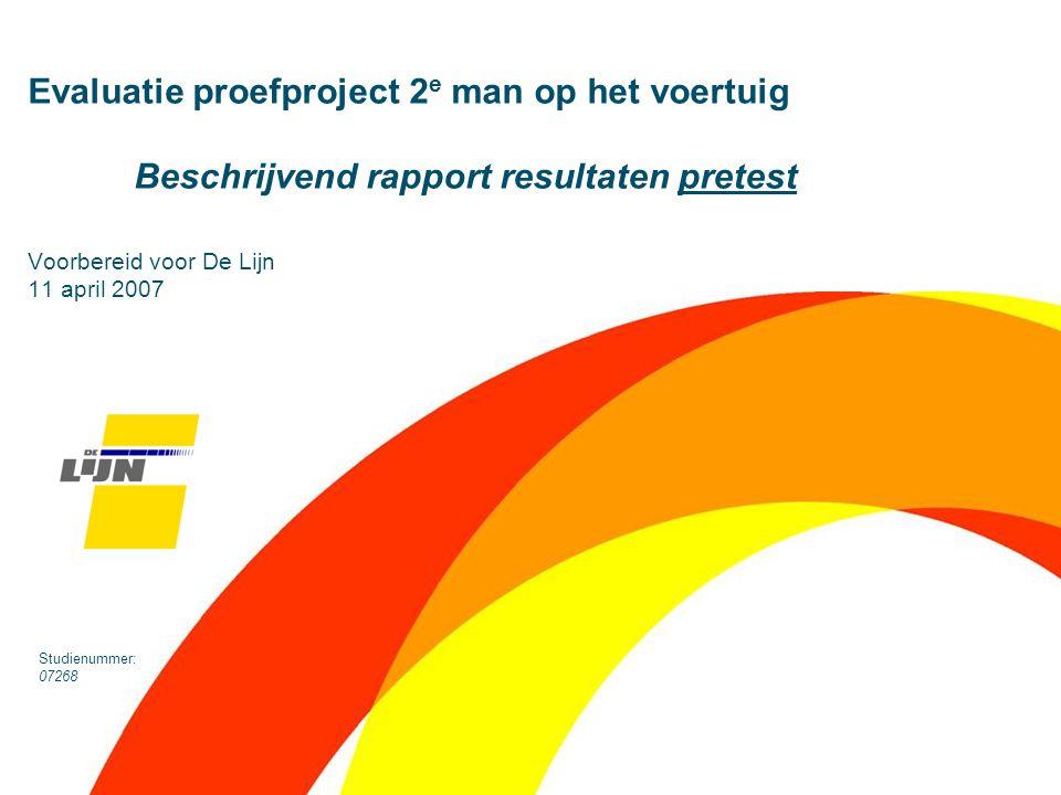 Evaluatie proefproject 2 e man op het voertuig Beschrijvend rapport resultaten pretest Voorbereid voor De Lijn 11 april 2007 Studienummer: 07268