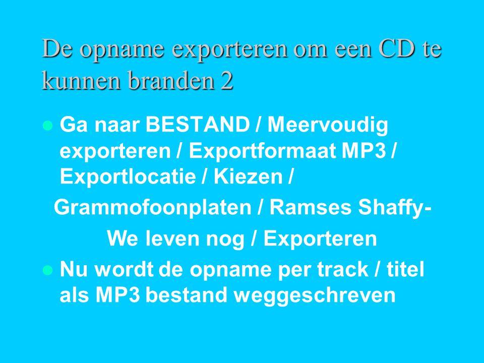 De opname exporteren om een CD te kunnen branden 2  Ga naar BESTAND / Meervoudig exporteren / Exportformaat MP3 / Exportlocatie / Kiezen / Grammofoon