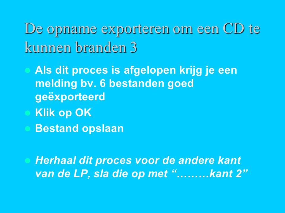 De opname exporteren om een CD te kunnen branden 3  Als dit proces is afgelopen krijg je een melding bv. 6 bestanden goed geëxporteerd  Klik op OK 