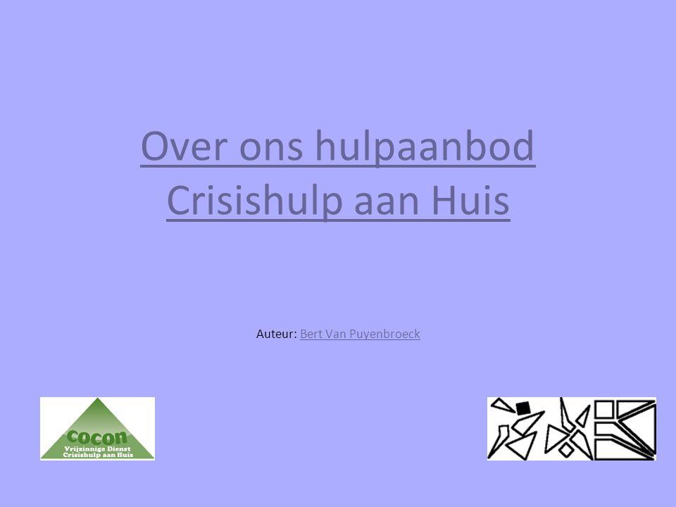 Over ons hulpaanbod Crisishulp aan Huis Auteur: Bert Van PuyenbroeckBert Van Puyenbroeck