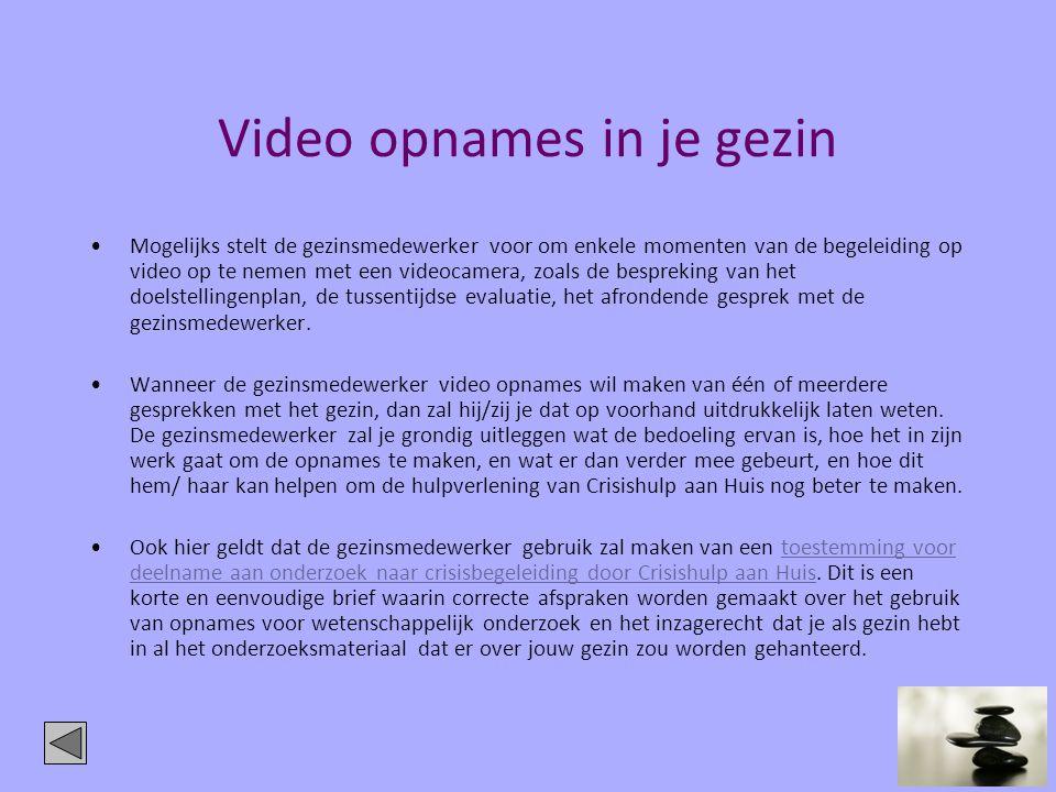 Video opnames in je gezin •Mogelijks stelt de gezinsmedewerker voor om enkele momenten van de begeleiding op video op te nemen met een videocamera, zo