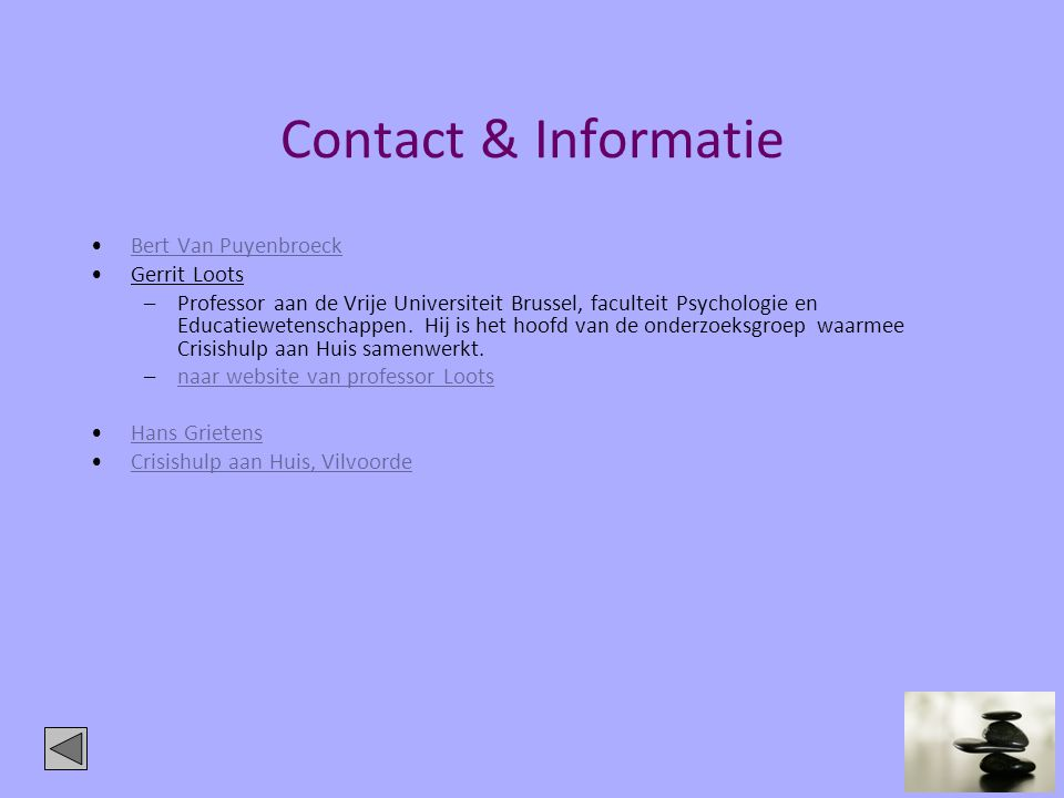 Contact & Informatie •Bert Van PuyenbroeckBert Van Puyenbroeck •Gerrit Loots –Professor aan de Vrije Universiteit Brussel, faculteit Psychologie en Ed