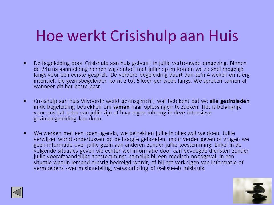 Hoe werkt Crisishulp aan Huis •De begeleiding door Crisishulp aan huis gebeurt in jullie vertrouwde omgeving. Binnen de 24u na aanmelding nemen wij co