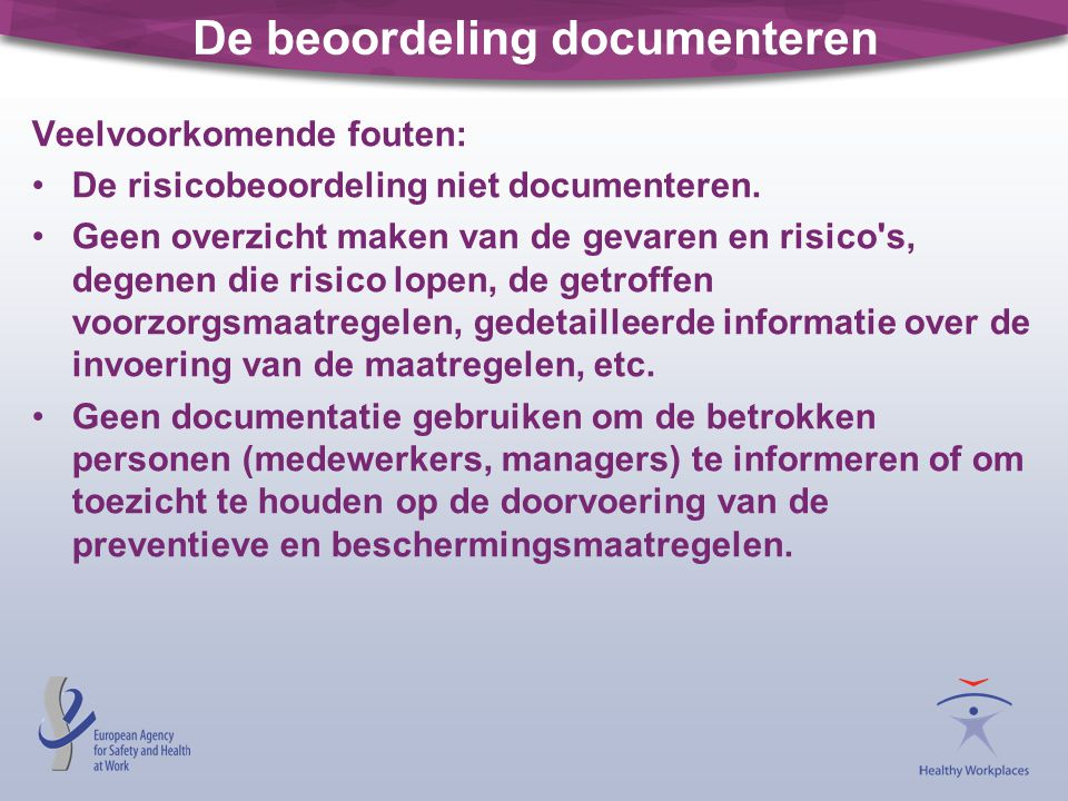 De beoordeling documenteren Veelvoorkomende fouten: •De risicobeoordeling niet documenteren. •Geen overzicht maken van de gevaren en risico's, degenen