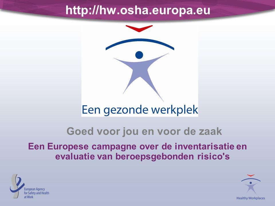 http://hw.osha.europa.eu Goed voor jou en voor de zaak Een Europese campagne over de inventarisatie en evaluatie van beroepsgebonden risico's