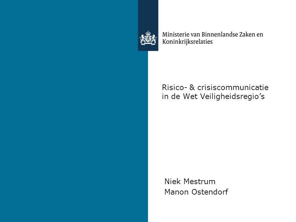 Risico- & crisiscommunicatie in de Wet Veiligheidsregio's Niek Mestrum Manon Ostendorf
