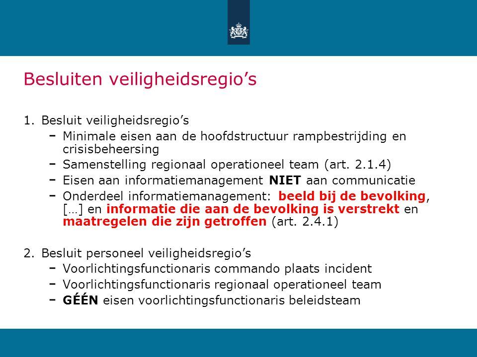 Besluiten veiligheidsregio's 1.Besluit veiligheidsregio's Minimale eisen aan de hoofdstructuur rampbestrijding en crisisbeheersing Samenstelling regionaal operationeel team (art.