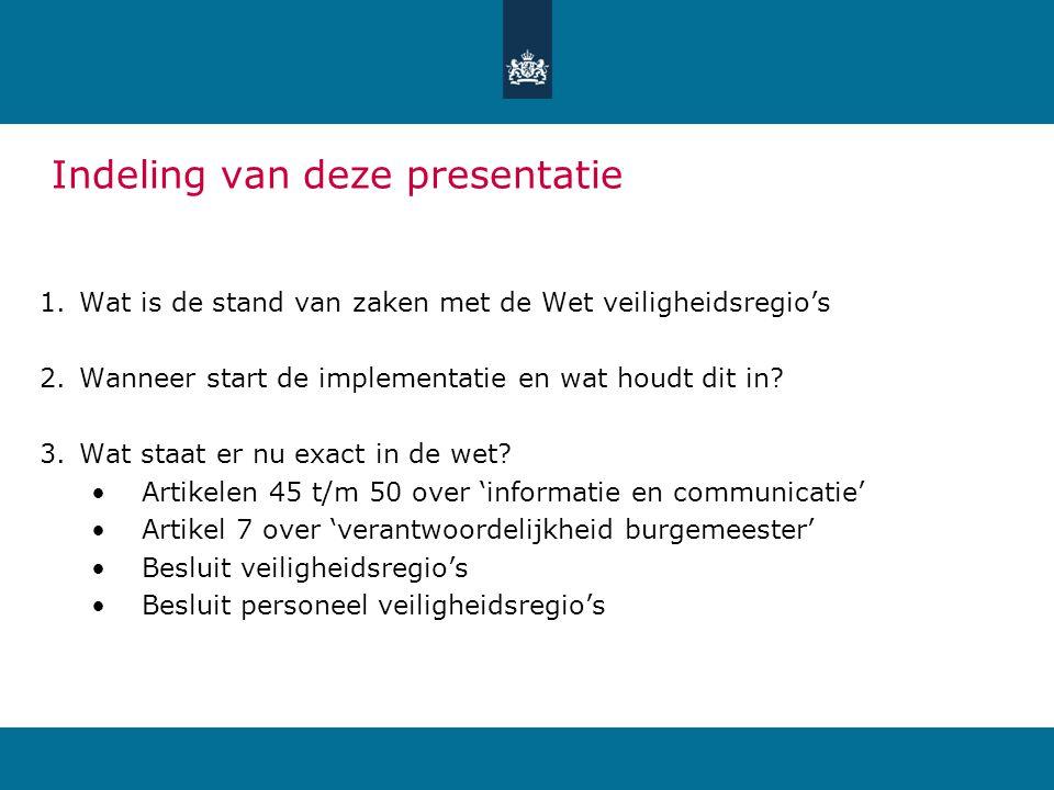 Indeling van deze presentatie 1.Wat is de stand van zaken met de Wet veiligheidsregio's 2.Wanneer start de implementatie en wat houdt dit in.