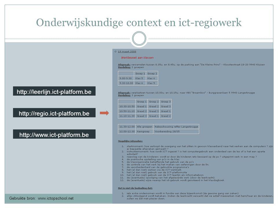 Onderwijskundige context en ict-regiowerk http://leerlijn.ict-platform.be http://www.ict-platform.be http://regio.ict-platform.be Gebruikte bron: www.ictopschool.net