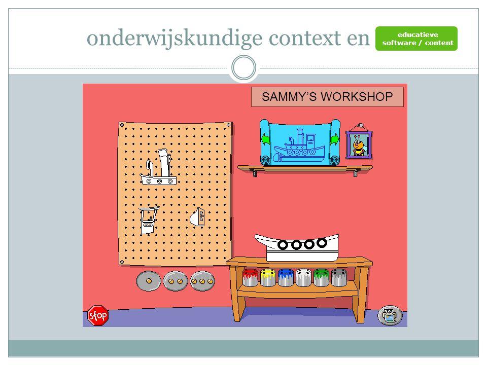 onderwijskundige context en ict SAMMY'S WORKSHOP educatieve software / content