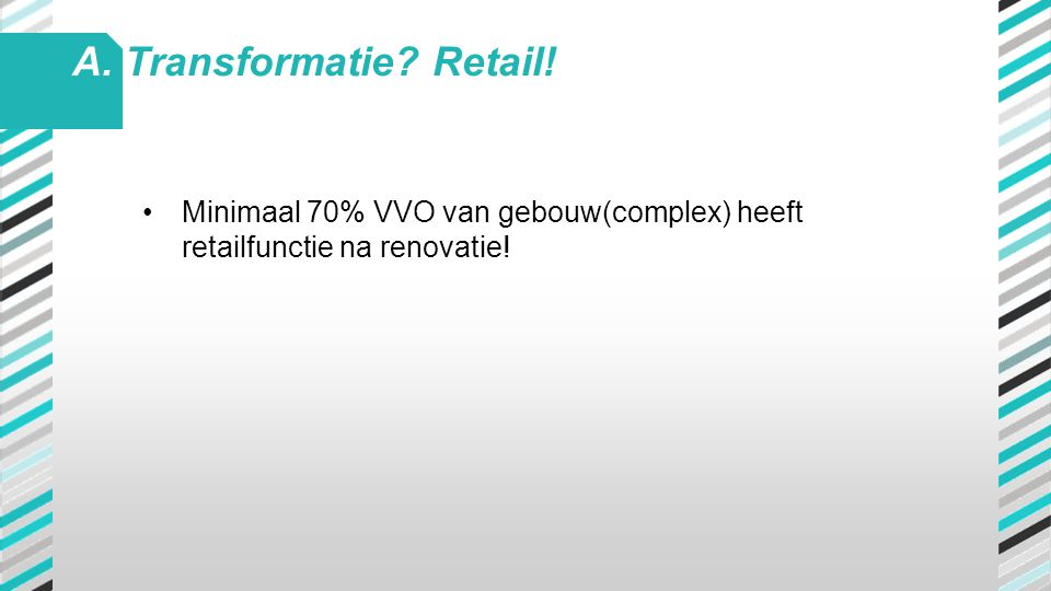 •Minimaal 70% VVO van gebouw(complex) heeft retailfunctie na renovatie! A. Transformatie? Retail!
