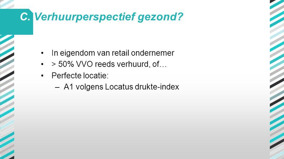 •In eigendom van retail ondernemer •> 50% VVO reeds verhuurd, of… •Perfecte locatie: –A1 volgens Locatus drukte-index C. Verhuurperspectief gezond?