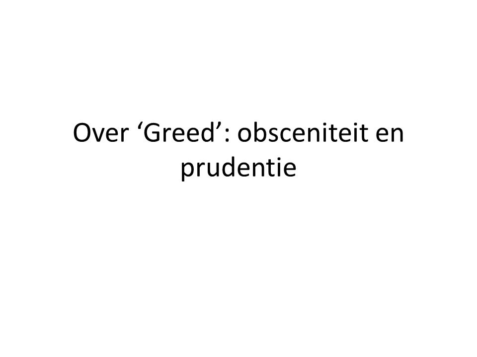 Over 'Greed': obsceniteit en prudentie