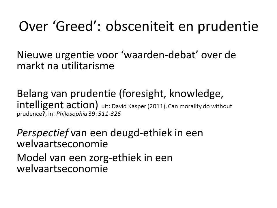Over 'Greed': obsceniteit en prudentie Nieuwe urgentie voor 'waarden-debat' over de markt na utilitarisme Belang van prudentie (foresight, knowledge,