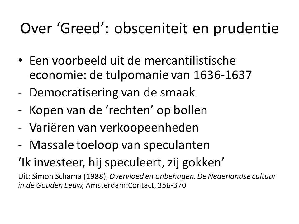 • Een voorbeeld uit de mercantilistische economie: de tulpomanie van 1636-1637 -Democratisering van de smaak -Kopen van de 'rechten' op bollen -Variëren van verkoopeenheden -Massale toeloop van speculanten 'Ik investeer, hij speculeert, zij gokken' Uit: Simon Schama (1988), Overvloed en onbehagen.