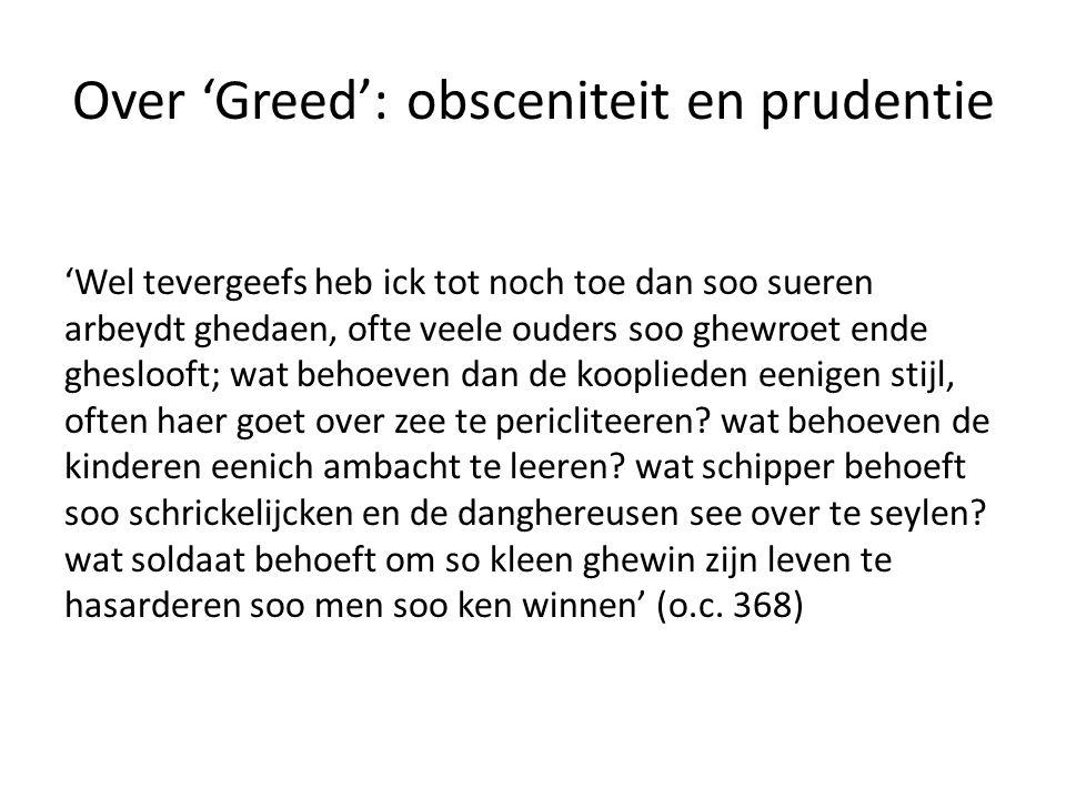 Over 'Greed': obsceniteit en prudentie 'Wel tevergeefs heb ick tot noch toe dan soo sueren arbeydt ghedaen, ofte veele ouders soo ghewroet ende gheslo