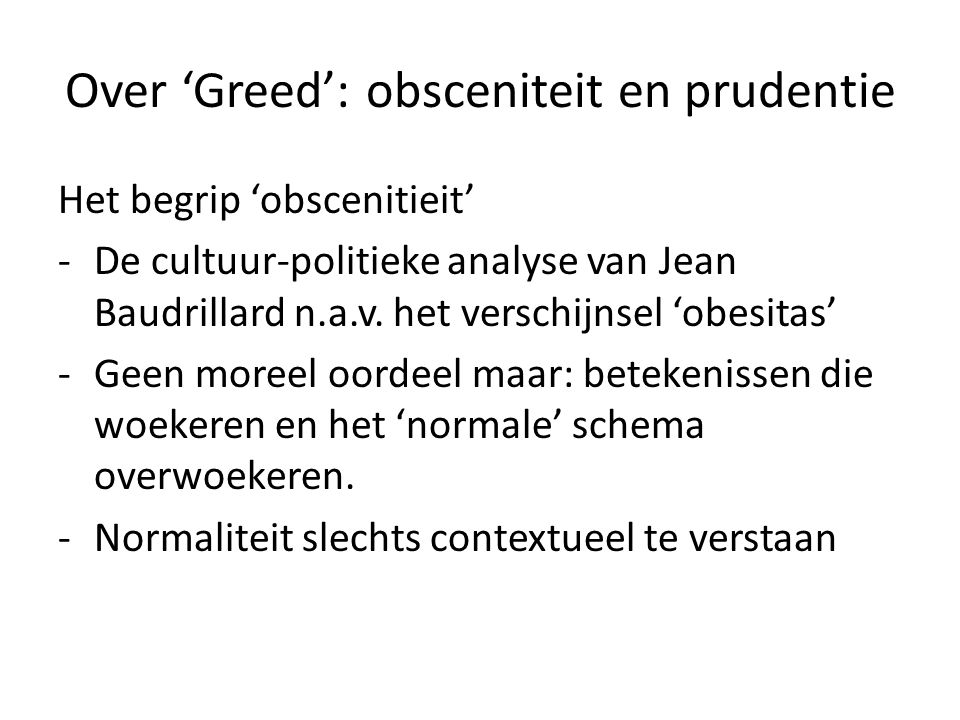 Over 'Greed': obsceniteit en prudentie Het begrip 'obscenitieit' -De cultuur-politieke analyse van Jean Baudrillard n.a.v. het verschijnsel 'obesitas'