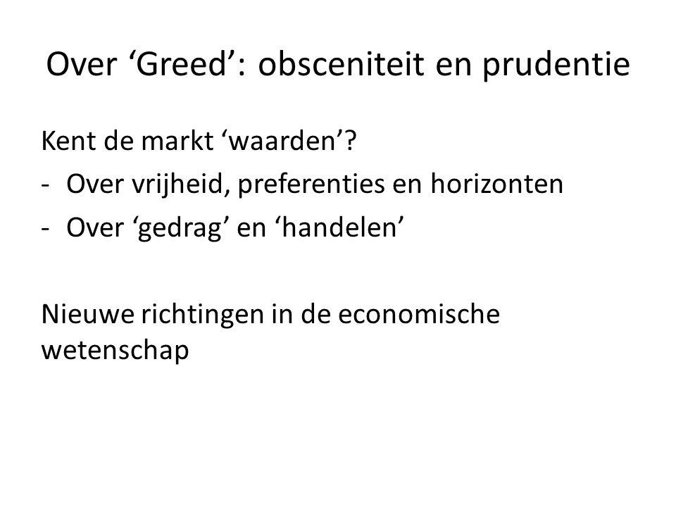 Over 'Greed': obsceniteit en prudentie Kent de markt 'waarden'? -Over vrijheid, preferenties en horizonten -Over 'gedrag' en 'handelen' Nieuwe richtin