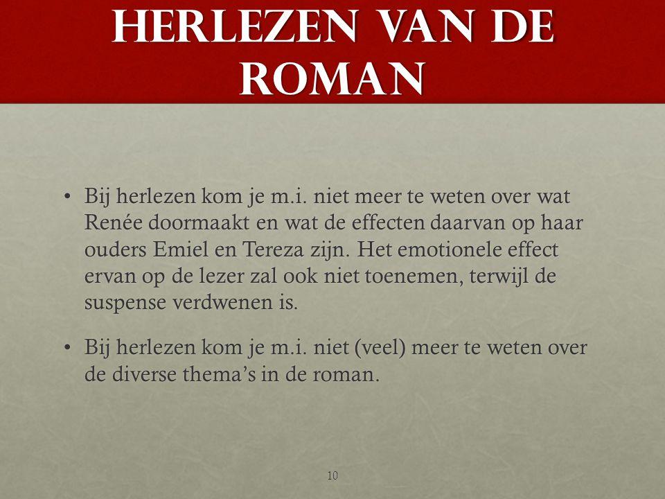 HERLEZEN VAN DE ROMAN •Bij herlezen kom je m.i. niet meer te weten over wat Renée doormaakt en wat de effecten daarvan op haar ouders Emiel en Tereza