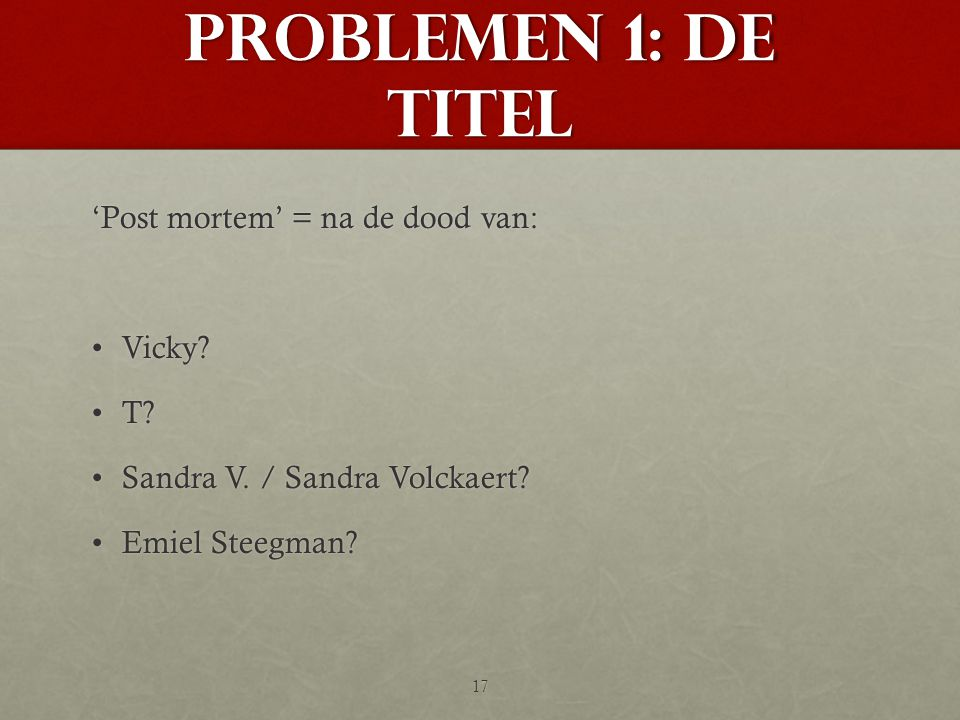 PROBlEMEN 1: De titel 'Post mortem' = na de dood van: •Vicky.