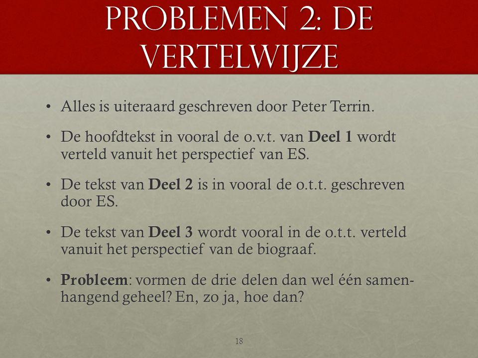 Problemen 2: de vertelwijze •Alles is uiteraard geschreven door Peter Terrin. •De hoofdtekst in vooral de o.v.t. van Deel 1 wordt verteld vanuit het p