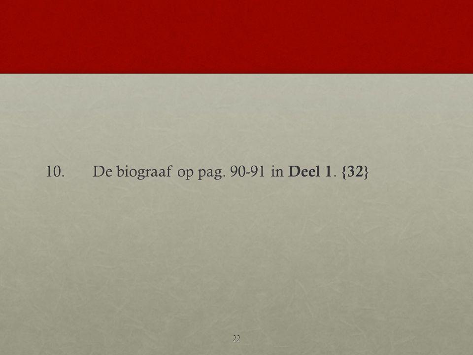 10.De biograaf op pag. 90-91 in Deel 1. {32} 22