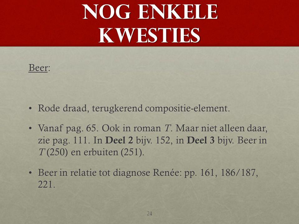 Nog enkele kwesties Beer: •Rode draad, terugkerend compositie-element. •Vanaf pag. 65. Ook in roman T. Maar niet alleen daar, zie pag. 111. In Deel 2