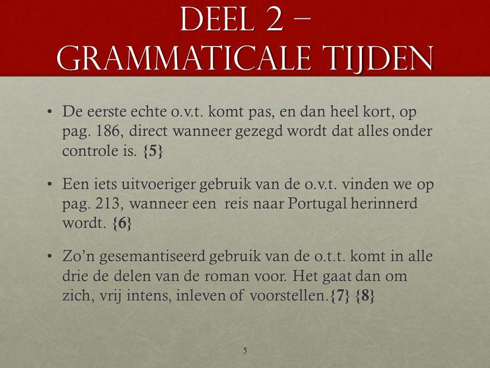 Deel 2 – grammaticale tijden •De eerste echte o.v.t. komt pas, en dan heel kort, op pag. 186, direct wanneer gezegd wordt dat alles onder controle is.