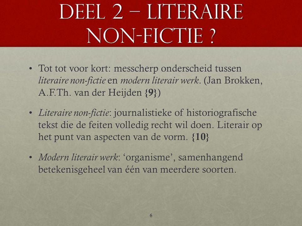 Deel 2 – LITERAIRE NON-FICTIE ? •Tot tot voor kort: messcherp onderscheid tussen literaire non-fictie en modern literair werk. (Jan Brokken, A.F.Th. v