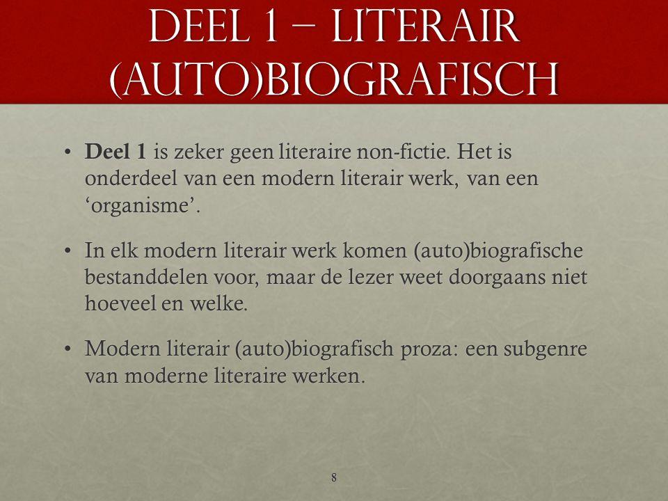 DEEL 1 – literair (auto)biografisch • Deel 1 is zeker geen literaire non-fictie. Het is onderdeel van een modern literair werk, van een 'organisme'. •