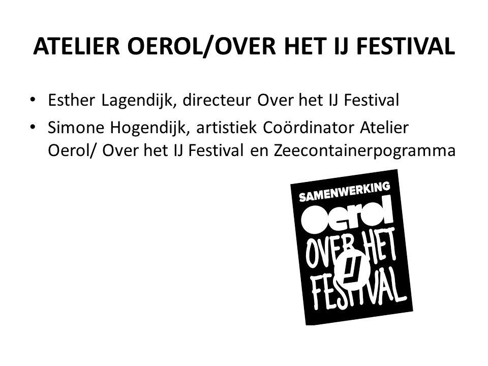 ATELIER OEROL/OVER HET IJ FESTIVAL • Esther Lagendijk, directeur Over het IJ Festival • Simone Hogendijk, artistiek Coördinator Atelier Oerol/ Over he
