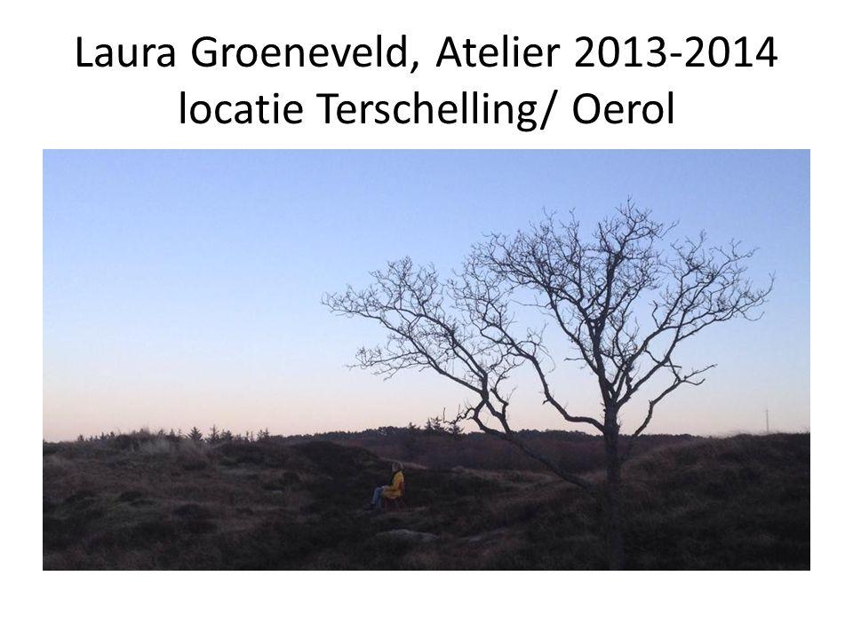 Laura Groeneveld, Atelier 2013-2014 locatie Terschelling/ Oerol