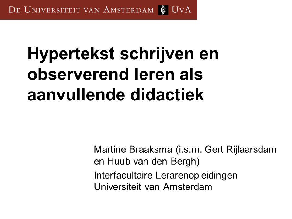 Hypertekst schrijven en observerend leren als aanvullende didactiek Martine Braaksma (i.s.m. Gert Rijlaarsdam en Huub van den Bergh) Interfacultaire L