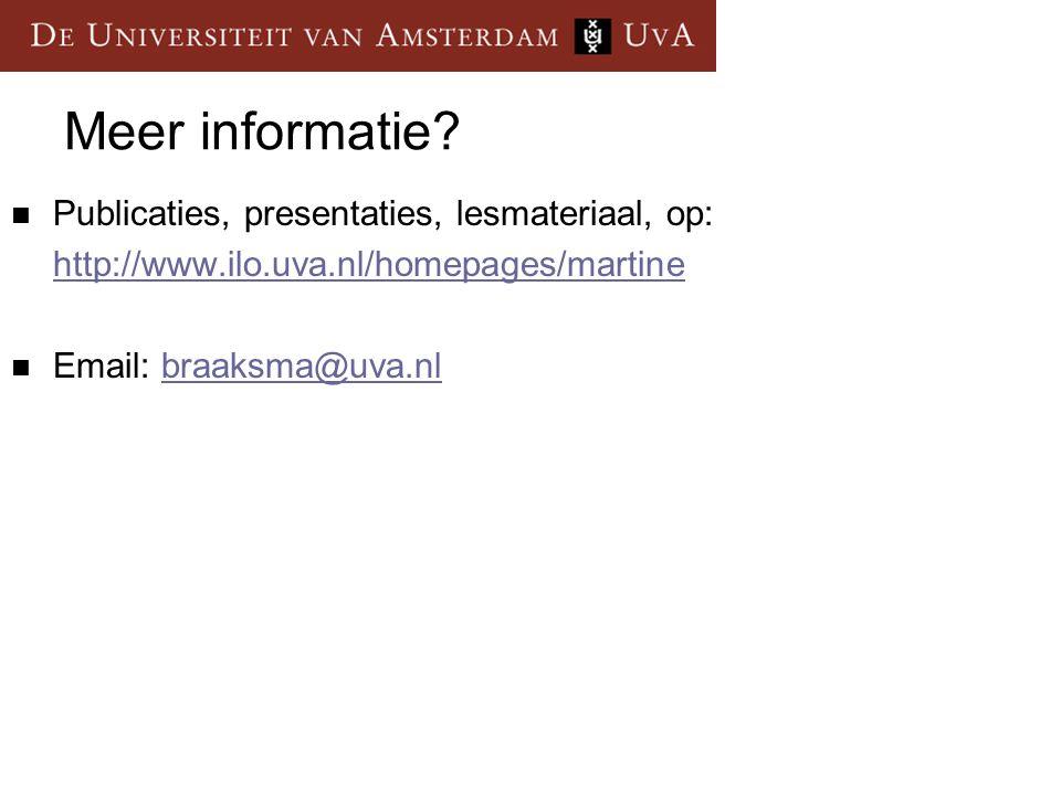Meer informatie?  Publicaties, presentaties, lesmateriaal, op: http://www.ilo.uva.nl/homepages/martine  Email: braaksma@uva.nlbraaksma@uva.nl