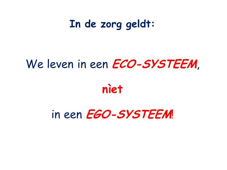In de zorg geldt: We leven in een ECO-SYSTEEM, nìet in een EGO-SYSTEEM!