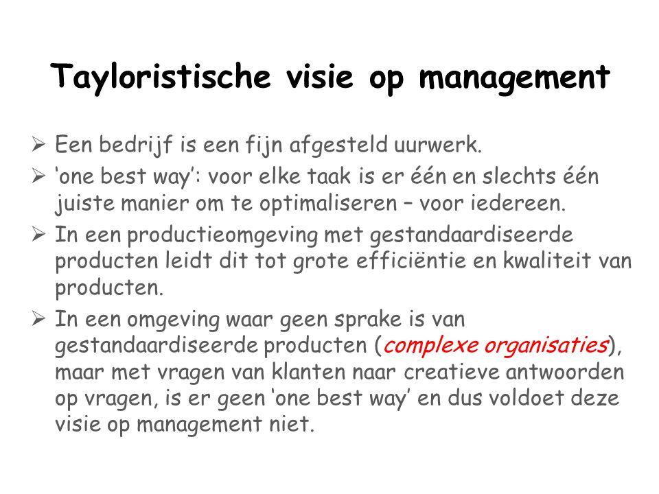 Tayloristische visie op management  Een bedrijf is een fijn afgesteld uurwerk.  'one best way': voor elke taak is er één en slechts één juiste manie