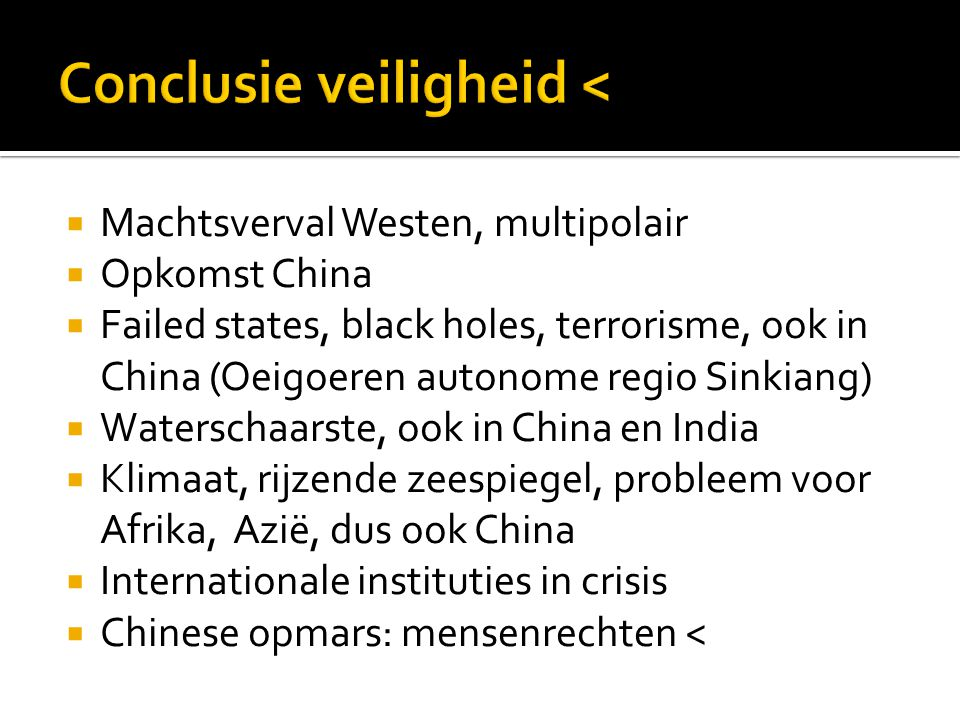  Machtsverval Westen, multipolair  Opkomst China  Failed states, black holes, terrorisme, ook in China (Oeigoeren autonome regio Sinkiang)  Waters