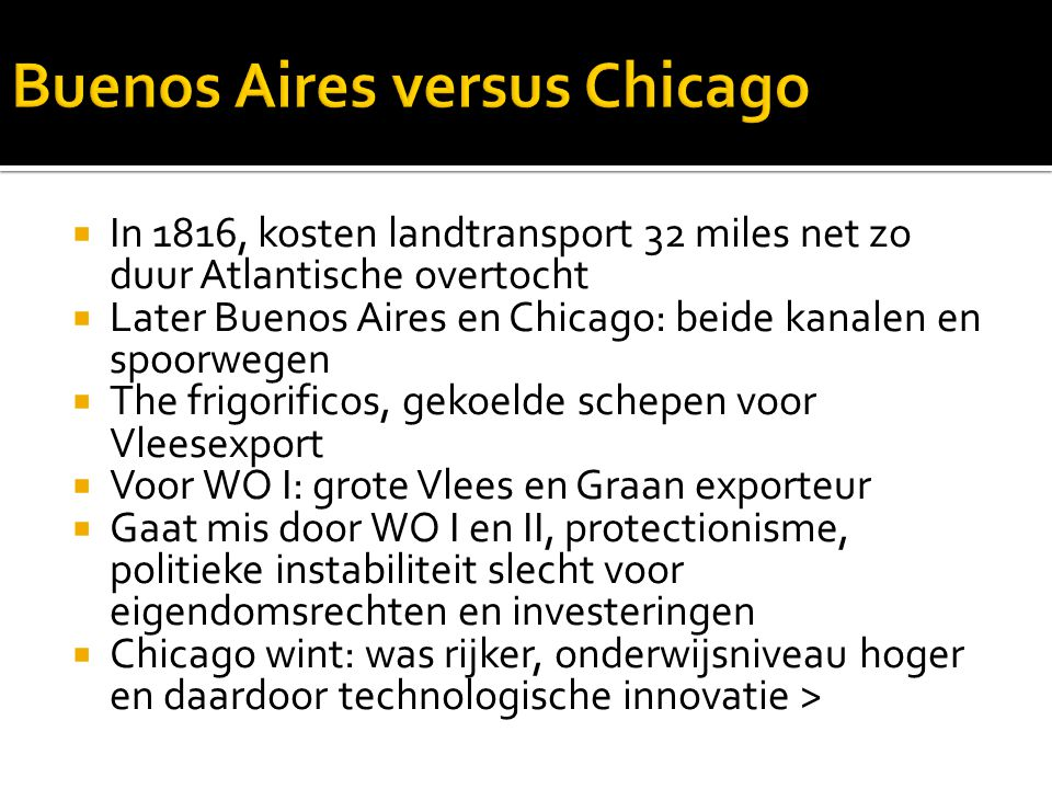  In 1816, kosten landtransport 32 miles net zo duur Atlantische overtocht  Later Buenos Aires en Chicago: beide kanalen en spoorwegen  The frigorif