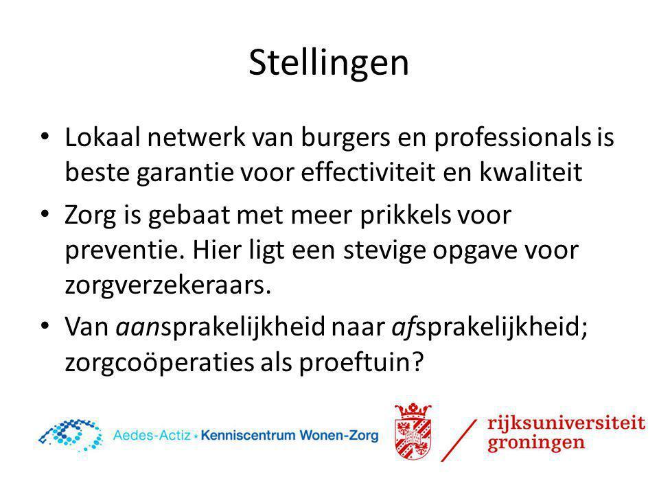 Stellingen • Lokaal netwerk van burgers en professionals is beste garantie voor effectiviteit en kwaliteit • Zorg is gebaat met meer prikkels voor pre