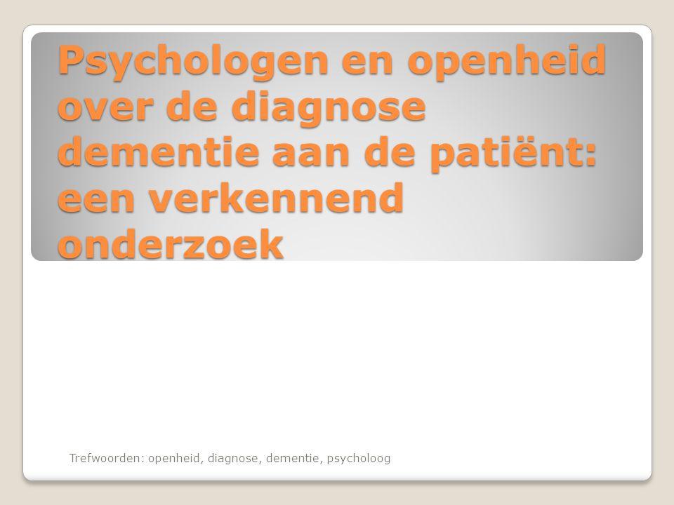 Psychologen en openheid over de diagnose dementie aan de patiënt: een verkennend onderzoek Trefwoorden: openheid, diagnose, dementie, psycholoog