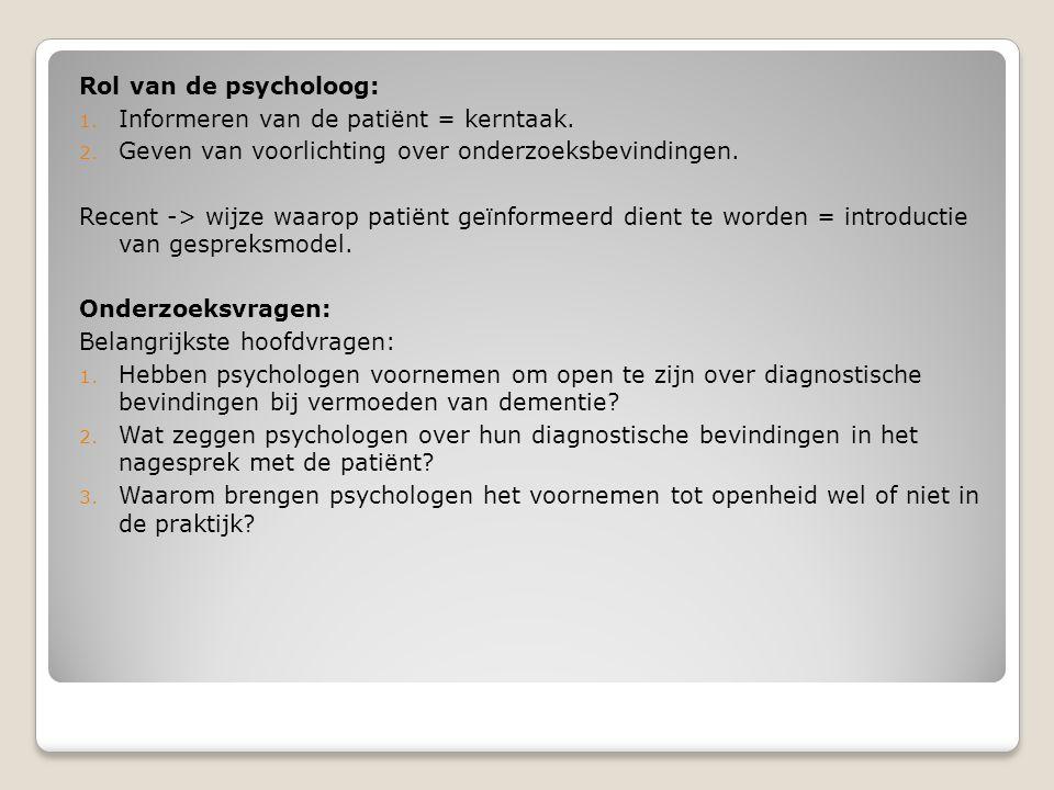  Methode Deelnemers: Patiënten die verwezen zijn naar psycholoog voor:  Aanvullend diagnostisch onderzoek ivm: -> Manifeste problemen, -> Vermoedelijke dementie.