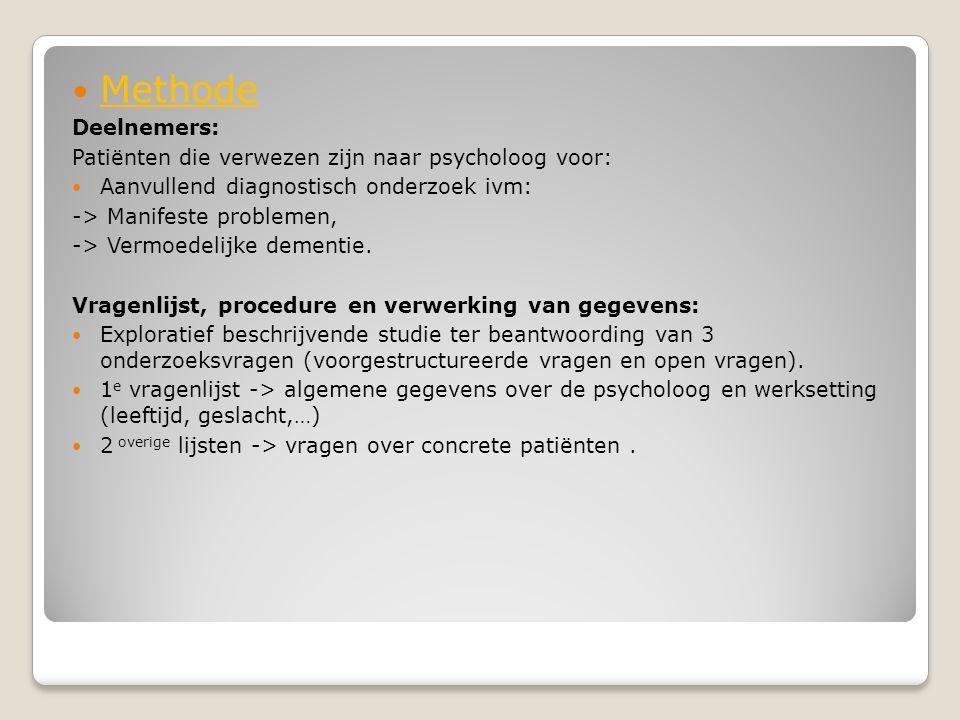  Methode Deelnemers: Patiënten die verwezen zijn naar psycholoog voor:  Aanvullend diagnostisch onderzoek ivm: -> Manifeste problemen, -> Vermoedeli