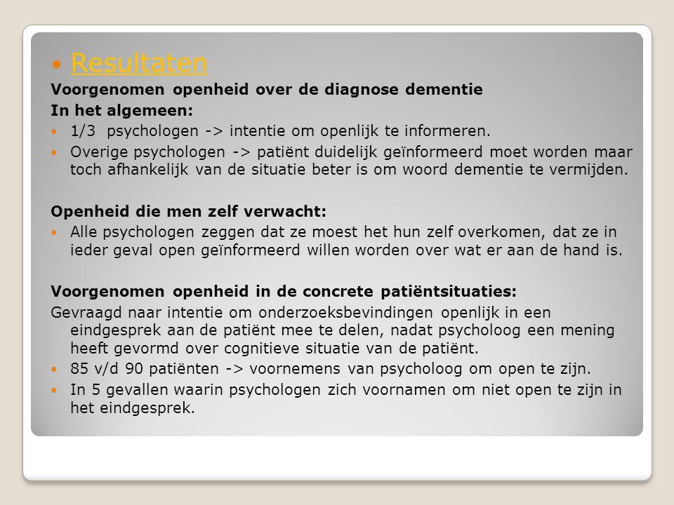 Resultaten Voorgenomen openheid over de diagnose dementie In het algemeen:  1/3 psychologen -> intentie om openlijk te informeren.  Overige psycho