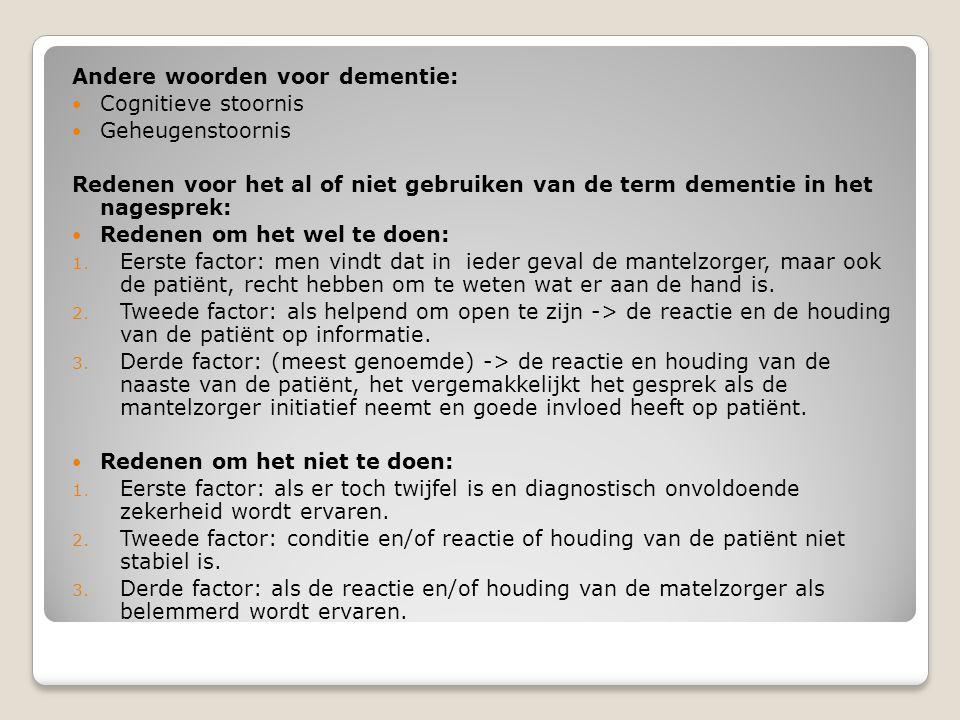 Andere woorden voor dementie:  Cognitieve stoornis  Geheugenstoornis Redenen voor het al of niet gebruiken van de term dementie in het nagesprek: 