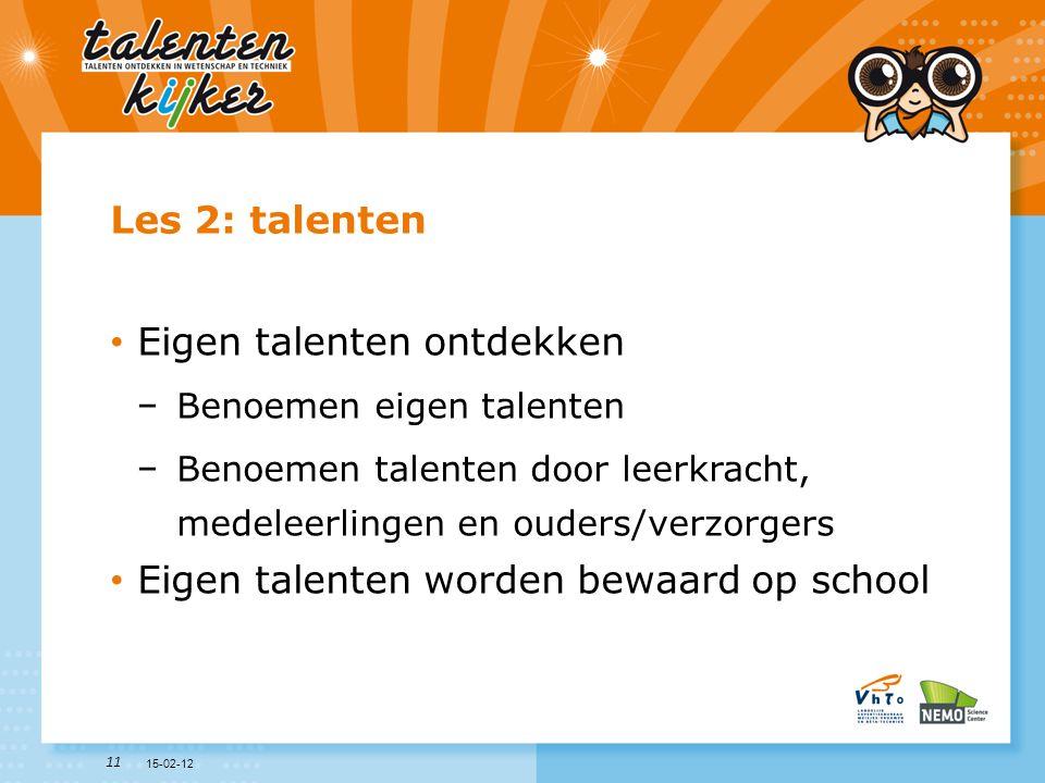 11 Les 2: talenten • Eigen talenten ontdekken −Benoemen eigen talenten −Benoemen talenten door leerkracht, medeleerlingen en ouders/verzorgers • Eigen
