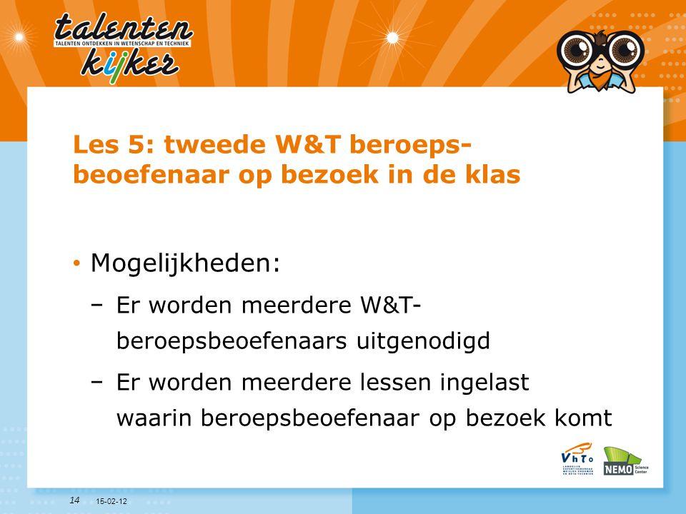 14 Les 5: tweede W&T beroeps- beoefenaar op bezoek in de klas • Mogelijkheden: −Er worden meerdere W&T- beroepsbeoefenaars uitgenodigd −Er worden meer