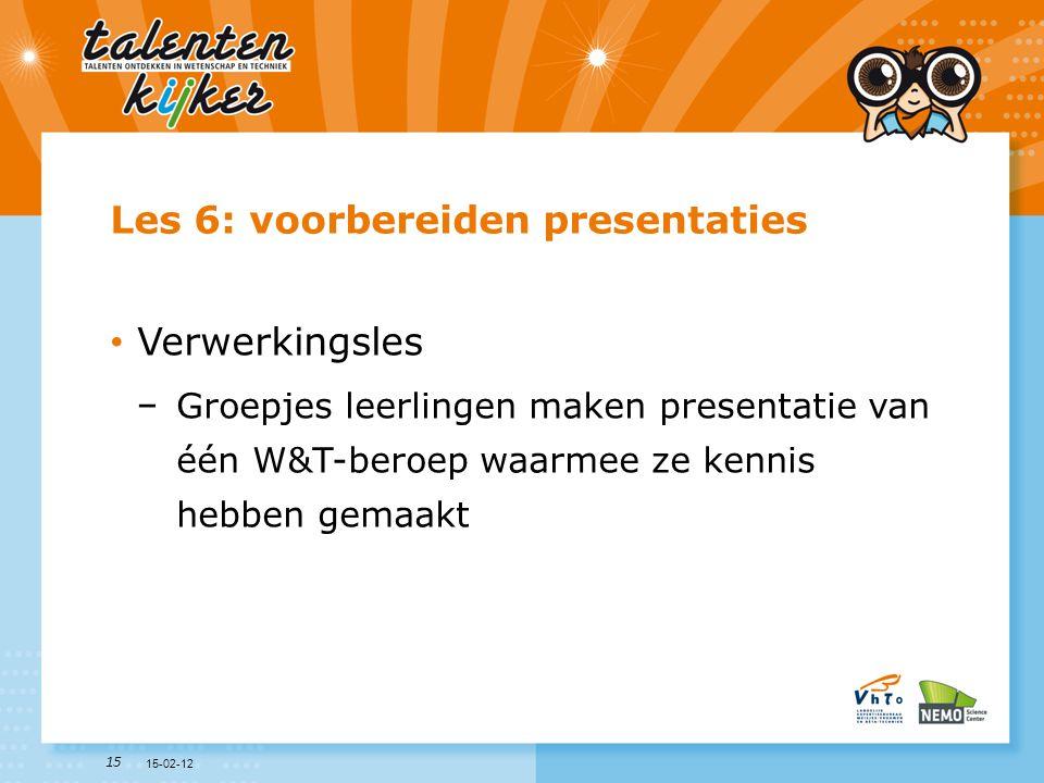 15 Les 6: voorbereiden presentaties • Verwerkingsles −Groepjes leerlingen maken presentatie van één W&T-beroep waarmee ze kennis hebben gemaakt 15-02-