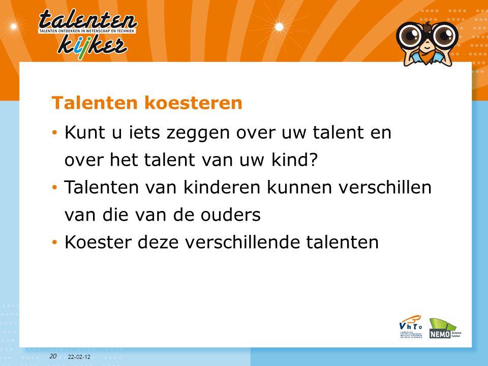 20 Talenten koesteren • Kunt u iets zeggen over uw talent en over het talent van uw kind? • Talenten van kinderen kunnen verschillen van die van de ou