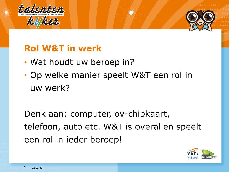 23 Rol W&T in werk • Wat houdt uw beroep in? • Op welke manier speelt W&T een rol in uw werk? Denk aan: computer, ov-chipkaart, telefoon, auto etc. W&