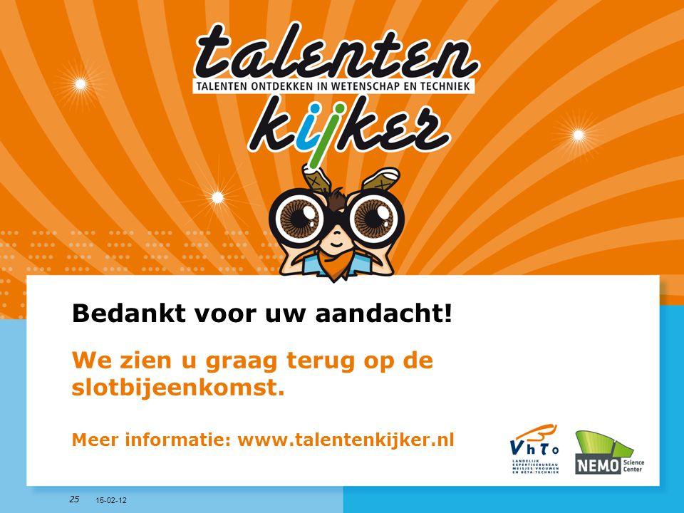 25 Bedankt voor uw aandacht! We zien u graag terug op de slotbijeenkomst. Meer informatie: www.talentenkijker.nl 15-02-12